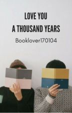 Love you a thousand years: A Sofia and Hugo love story by Booklover170104