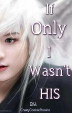 If Only I wasn't His (BoyxBoy) by CrazyCookieRookie