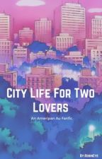 City Life for Two Lovers / AmeriPan  by RobinEye