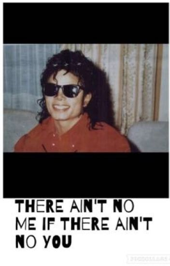 There Ain't No Me If There Ain't No You {A Michael Jackson Fan Fiction}