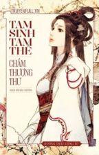 TAM SINH TAM THẾ - CHẨM THƯỢNG THƯ (QUYỂN THƯỢNG) by PhngNguyn526