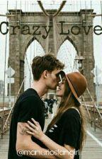 Crazy Love [HIATUS SEMENTARA] by manuriosfangirl