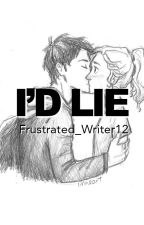 I'd Lie (One Shot Story) by Frustrated_Writer12