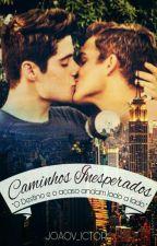 (PAUSADO) - Caminhos Inesperados (Romance Gay) by JoaoV_ictor