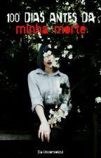 100 Dias Antes Da Minha Morte by Ela-UnicornioAzul