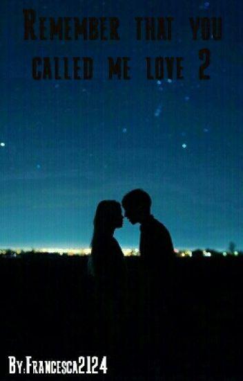 Remember that you called me love 2(Ricordati Che Mi Hai Chiamato Amore 2)
