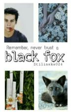 Remember, never trust a black fox - Stiles Stilinski ✔ by Stilinska024