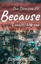 Because  I Can Help You|1D by LawOfLive