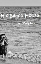 His Beach House by Pattykins