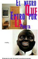 El Negro Que Entro Por La Puerta by Foryou22