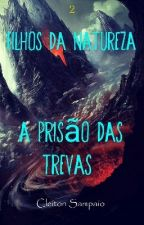 Filhos Da Natureza - A Prisão Das Trevas by CleitonSampaio