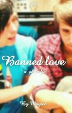 Banned Love | A Phan Fic by MayteeThePhanGirl