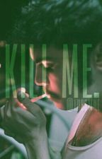 Kill me.||Izi|| by izissmile