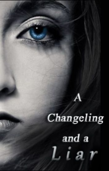 A Changeling and a Liar