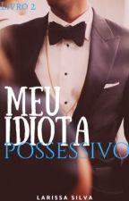 Livro 2- Meu Idiota Possessivo- Wattys2017 by Pimenta_do_Harold