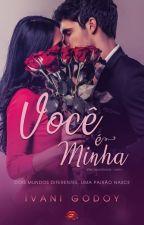 Você é minha ( EM BREVE DEGUSTAÇÃO COM REVISÃO COMPLETA) by IvaniGodoydeLima