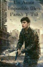 Un Amor Imposible (Ben Parish Y Tu) by Fikely