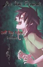 An Old Friend ≈Jeff The Killer × Lettore≈ by Dark_Shine99