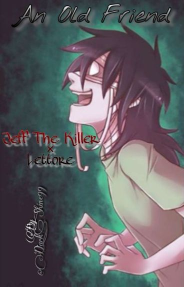 An Old Friend ≈Jeff The Killer × Lettore≈