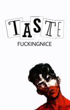 Taste by fuckingnice