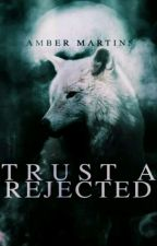 Trust A Rejected [#Wattys2016] by Amb3rmart1ns