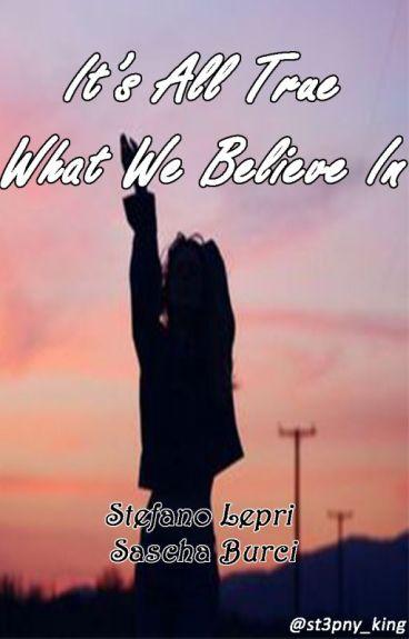    It's All True What We Believe In    Stefano Lepri    Sascha Burci    SEQUEL