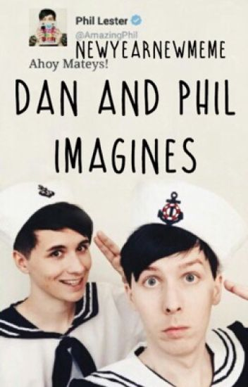Dan and Phil Imagines (Requests CLOSED!)