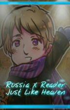 Russia X Reader: Just Like Heaven by peace_love_hetalia