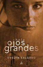Hola Ojos Grandes  by EveSalgadoDiaz