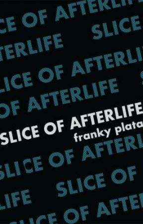 SLICE OF AFTERLIFE by frankyplata