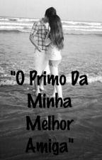 """""""O Primo Da Minha Melhor Amiga"""" by jujubety3907"""