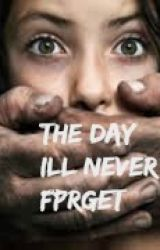 The day ill never forget by IssieEvans