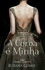 A Coroa é Minha (Reescrevendo) by roziinhaa