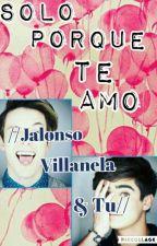 Solo Porque Te Amo //Jalonso Villanela & Tu// by KarlaFloresSantos