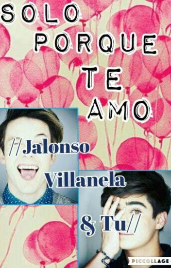Solo Porque Te Amo //Jalonso Villanela & Tu//