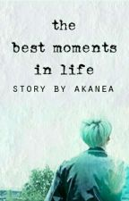 The Best Moments In Life {actualizaciones lentas} by Akanea