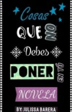 Cosas Que NO debes Poner En Tu NOVELA by julissa_marz