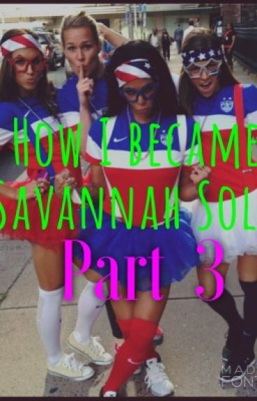 How I became Savannah Solo Part 3