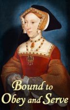Bound to Obey and Serve: A novel of Jane Seymour by TudorPrincess