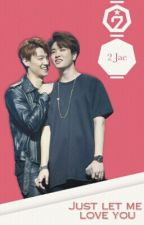 Just let me love you (2Jae) by WangPuppyG7