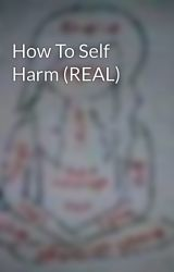 How To Self Harm (REAL) by SadTimes123