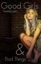 Good Girls & Bad Things by Twinklin_Lights