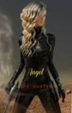 Angel the Hunter. (Sequel to Ora) by FireAngel02