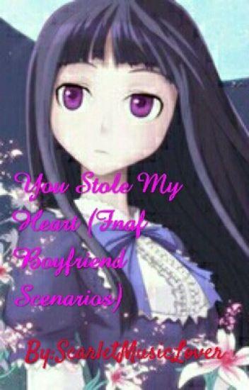 You Stole My Heart (Fnaf Boyfriend Scenarios) - Scarlet