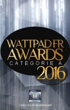 Wattpad FR Awards 2016 (A) by PartieFrancophone