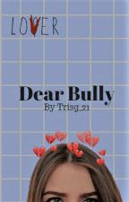 Dear bully  by TrisG_21