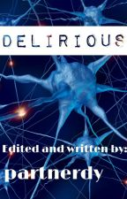 Delirious #Wattys2016 by partnerdy