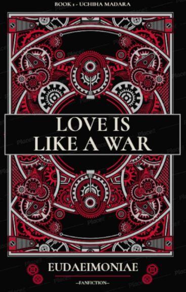 Love Is Like A War [Madara Uchiha]