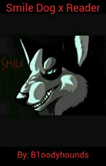 Smile Dog X Reader