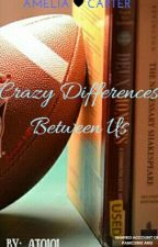 Crazy Differences Between Us by AJ0101